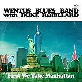 First We Take Manhattan by Wentus Blues Band