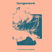 If We Ever Live Forever von Longwave