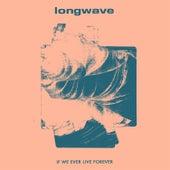 If We Ever Live Forever de Longwave