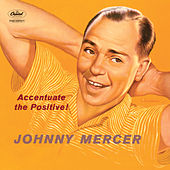 Accentuate The Positive! by Johnny Mercer