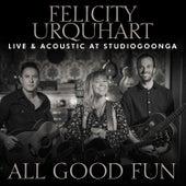 All Good Fun (Live @ Studio Goonga) von Felicity Urquhart