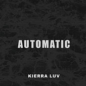 Automatic by Kierra Luv