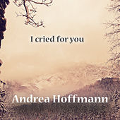 I Cried For You von Andrea Hoffmann