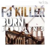 Burn Brooklyn's by Fj Killer