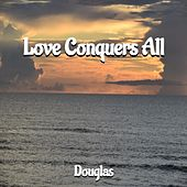 Love Conquers All by Douglas