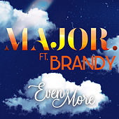 Even More (Remix) [feat. Brandy] by MAJOR.