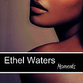 Moments by Ethel Waters