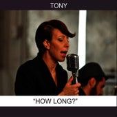 How Long? by Tony