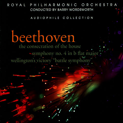 Beethoven: Symphony No. 4, The Consecration of the House, Wellington's Victory 'Battle Symphony' by Royal Philharmonic Orchestra