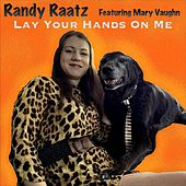Lay Your Hands on Me (feat. Mary Vaughn) van Randy Raatz