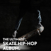 The Ultimate Skate Hip-Hop Album van Various Artists