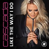 Like the Way I Do by Cascada