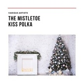 The Mistletoe Kiss Polka von Various Artists