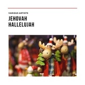 Jehovah Hallelujah by Various Artists