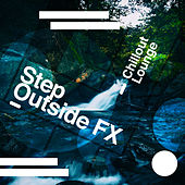 Step Outside FX by Chillout Lounge