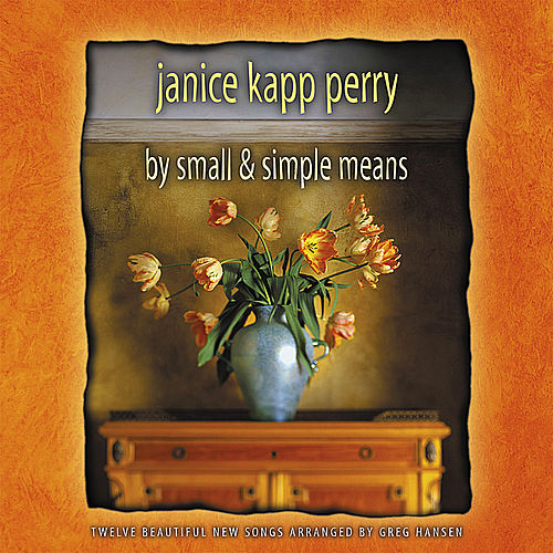 By Small & Simple Means by Janice Kapp Perry