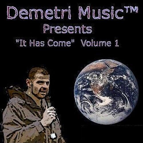 It Has Come Volume 1 by Demetri Music™