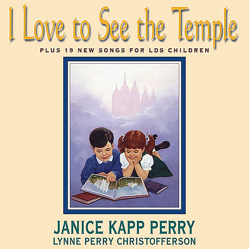 I Love to See the Temple by Janice Kapp Perry