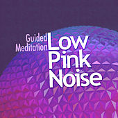 Low Pink Noise von Guided Meditation
