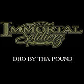 Dro By Tha pound by Immortal Soldierz