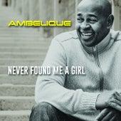Never Found Me A Girl de Ambelique