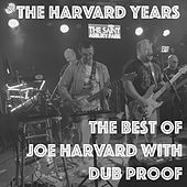 The Harvard Years: The Best of Joe Harvard with Dub Proof by Dub Proof