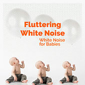 Fluttering White Noise by White Noise for Babies