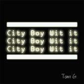 City Boy Wit It de Tom G