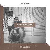 Never Settle by Mischif