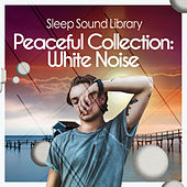 Peaceful Collection: White Noise by Sleep Sound Library