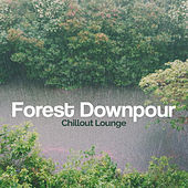 Forest Downpour by Chillout Lounge