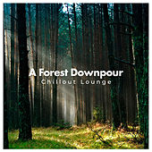 A Forest Downpour by Chillout Lounge