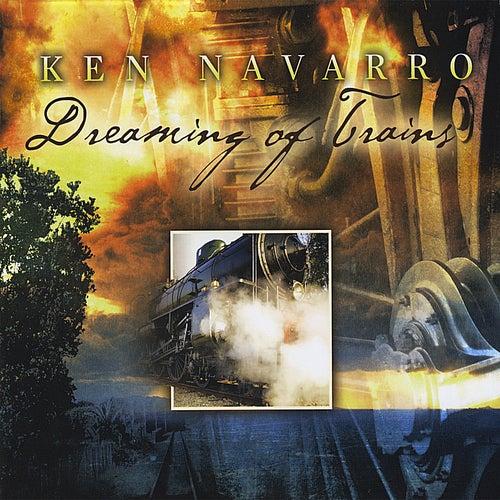 Dreaming of Trains by Ken Navarro