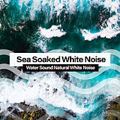Sea Soaked White Noise von Water Sound Natural White Noise
