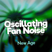 Oscillating Fan Noise by New Age