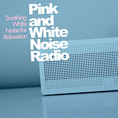 Pink and White Noise Radio by Soothing White Noise for Relaxation