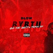 Boy You Betta Turn Up by DLOW