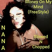 Money on My Mind (FreeStyle) [Slowed N Chopped] (Chopped) by Nana