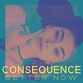 Better Now by Consequence