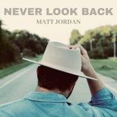 Never Look Back by Matt Jordan