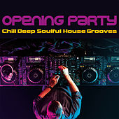 Opening Party (Chill Deep Soulful House Grooves) von Various Artists