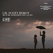 Must Be Something We Can Do (Live) by Gil Scott-Heron