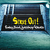Strike Out! (Funky Soul Jazzhop Beats) von Various Artists