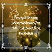 Peaceful Relaxing Background Music: Zen, Chill, Study, Sleep, Yoga, Meditation de Various Artists