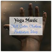 Yoga Music: Chill, Calm, Chakras, Meditation, Sleep de Various Artists