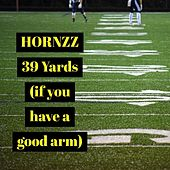 39 Yards (If You Have a Good Arm) by Hornzz