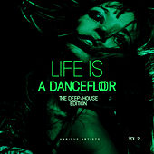Life Is A Dancefloor, Vol. 2 (The Deep-House Edition) - EP by Various Artists