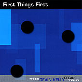 First Things First by Devin Kelly Organ Trio