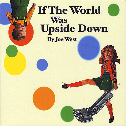 If the World Was Upside Down by Joe West