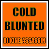 Cold Blunted by Dj King Assassin